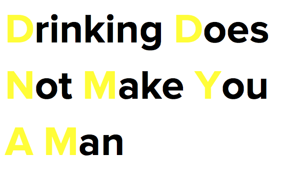 Drinking does not make you a man